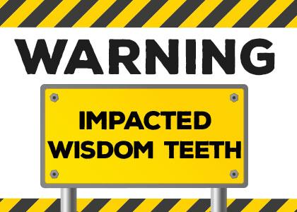 Warning: Impacted wisdom teeth