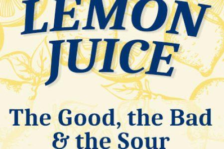 Lemon Juice – The Good, The Bad, & The Sour